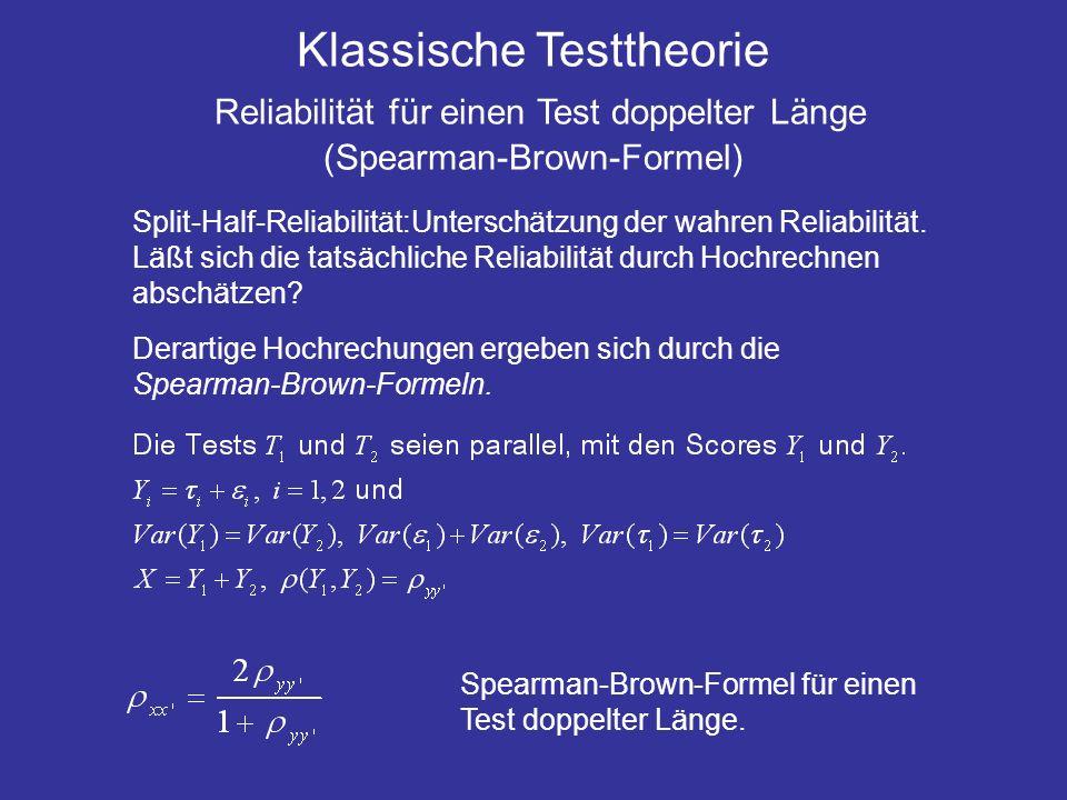 Klassische Testtheorie Reliabilität für einen Test doppelter Länge (Spearman-Brown-Formel) Split-Half-Reliabilität:Unterschätzung der wahren Reliabili