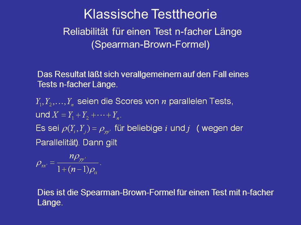 Klassische Testtheorie Reliabilität für einen Test n-facher Länge (Spearman-Brown-Formel) Das Resultat läßt sich verallgemeinern auf den Fall eines Te