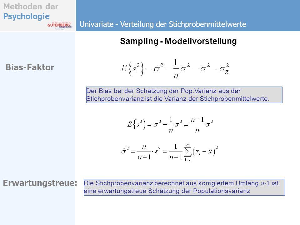 Methoden der Psychologie Sampling - Modellvorstellung Erwartungstreue: Bias-Faktor Die Stichprobenvarianz berechnet aus korrigiertem Umfang n-1 ist ei