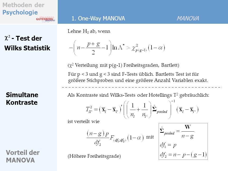 Methoden der Psychologie - Test der 2 Verteilung mit p(g-1) Freiheitsgraden, Bartlett) Wilks Statistik Lehne H 0 ab, wenn Simultane Kontraste Als Kontraste sind Wilks-Tests oder Hotellings T 2 gebräuchlich: 1.
