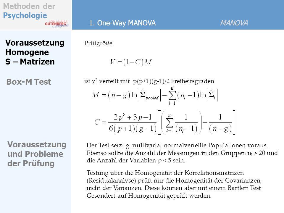 Methoden der Psychologie ist 2 verteilt mit p(p+1)(g-1)/2 Freiheitsgraden Voraussetzung Homogene S – Matrizen Prüfgröße 1.
