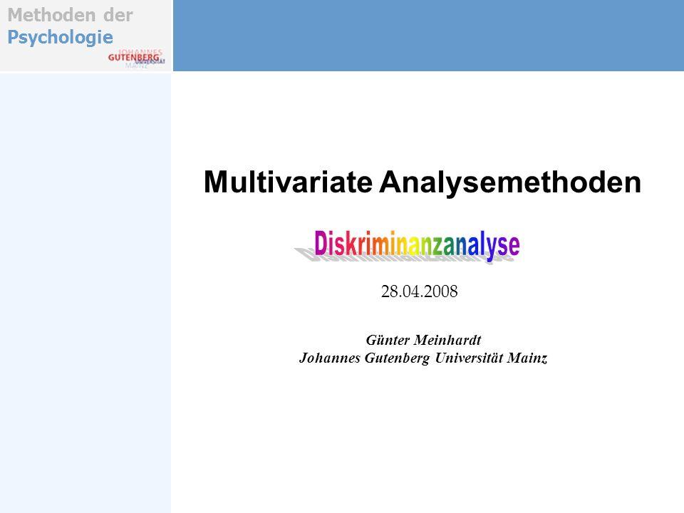 Methoden der Psychologie Multivariate Analysemethoden Günter Meinhardt Johannes Gutenberg Universität Mainz 28.04.2008