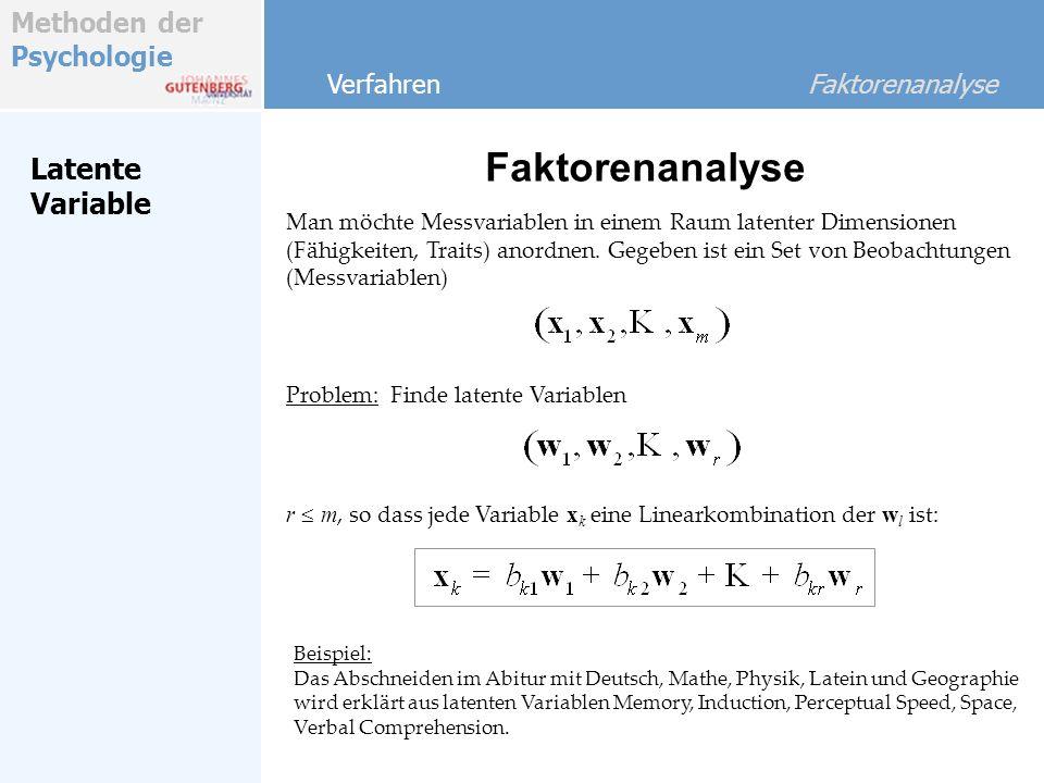 Methoden der Psychologie Latente Variable Faktorenanalyse Beispiel: Das Abschneiden im Abitur mit Deutsch, Mathe, Physik, Latein und Geographie wird e