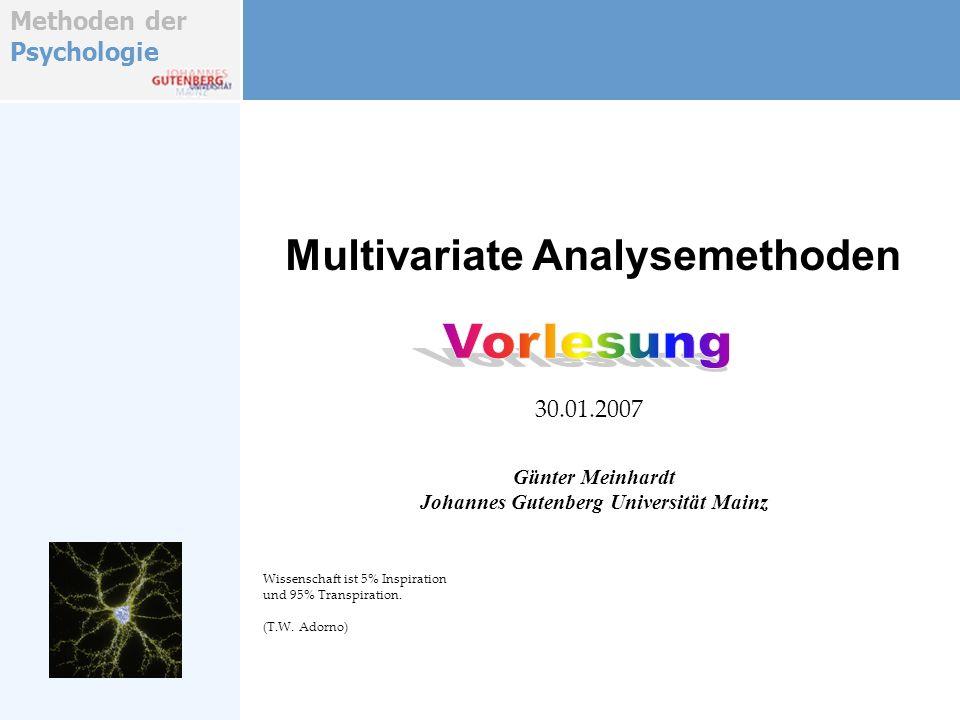 Methoden der Psychologie Allgemeines zur Verteilungskorrektur Test der NV-Annahme (multivariat) Klassifikation Ausreisser- Kontrolle Transformationen Ausreißerbereinigung sollte immer multivariat erfolgen, da ein Ausreisser in einer einzelnen Variable noch nicht einen Ausreißer im Variablenverbund definiert.