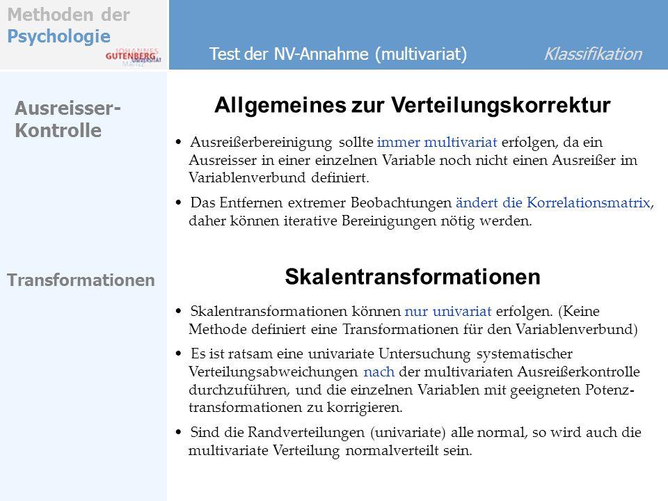 Methoden der Psychologie Allgemeines zur Verteilungskorrektur Test der NV-Annahme (multivariat) Klassifikation Ausreisser- Kontrolle Transformationen