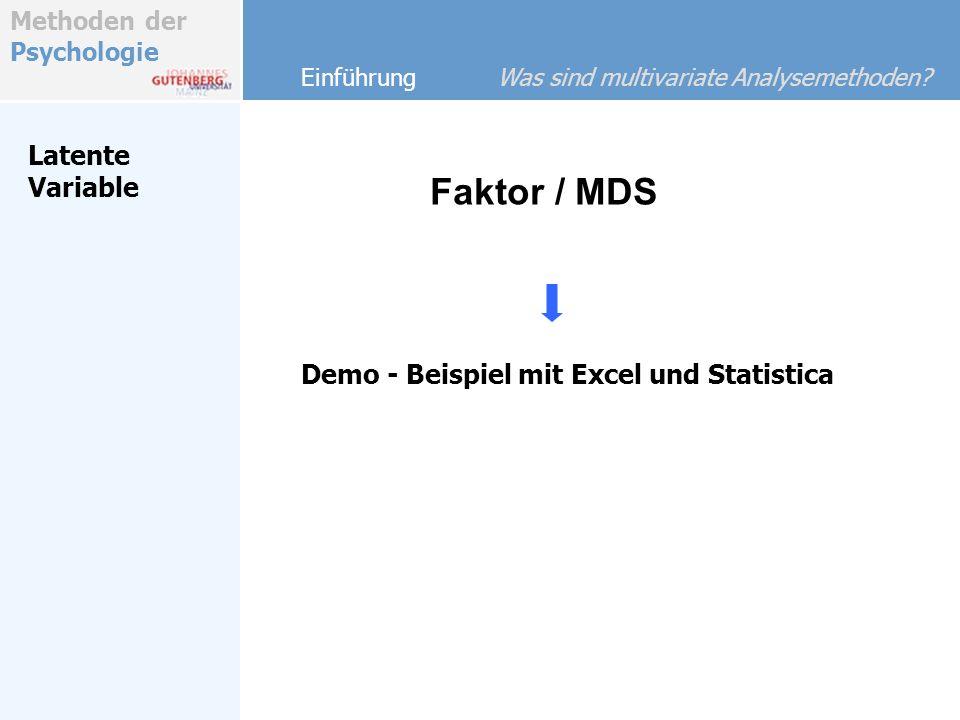 Methoden der Psychologie Latente Variable Einführung Was sind multivariate Analysemethoden? Faktor / MDS Demo - Beispiel mit Excel und Statistica