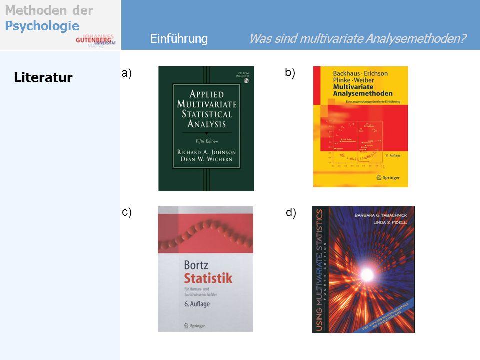 Methoden der Psychologie Literatur Einführung Was sind multivariate Analysemethoden? a) b) c) d)