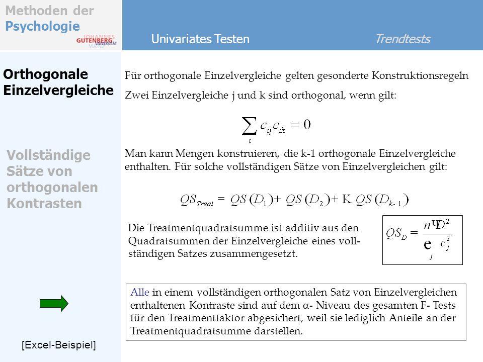 Methoden der Psychologie Orthogonale Einzelvergleiche Für orthogonale Einzelvergleiche gelten gesonderte Konstruktionsregeln Univariates Testen Trendtests Vollständige Sätze von orthogonalen Kontrasten Zwei Einzelvergleiche j und k sind orthogonal, wenn gilt: Man kann Mengen konstruieren, die k-1 orthogonale Einzelvergleiche enthalten.