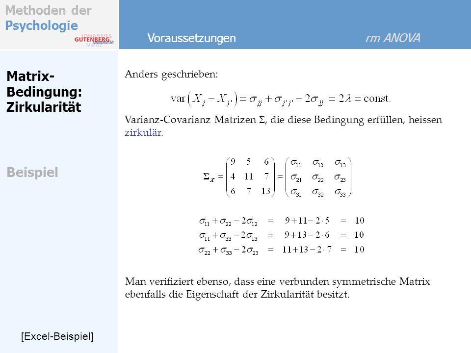 Methoden der Psychologie Matrix- Bedingung: Zirkularität Anders geschrieben: [Excel-Beispiel] Voraussetzungen rm ANOVA Man verifiziert ebenso, dass eine verbunden symmetrische Matrix ebenfalls die Eigenschaft der Zirkularität besitzt.
