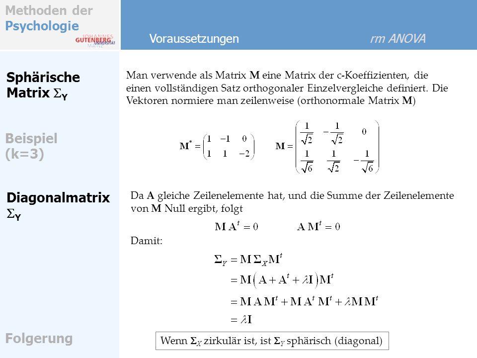 Methoden der Psychologie Sphärische Matrix Y Man verwende als Matrix M eine Matrix der c-Koeffizienten, die einen vollständigen Satz orthogonaler Einzelvergleiche definiert.