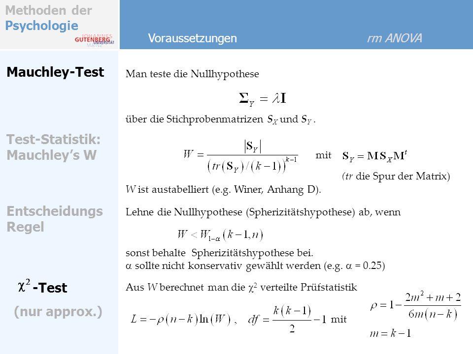 Methoden der Psychologie Mauchley-Test Man teste die Nullhypothese Test-Statistik: Mauchleys W über die Stichprobenmatrizen S X und S Y. Voraussetzung