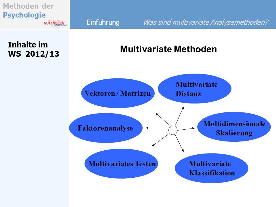 Methoden der Psychologie Inhalte im WS 2012/13 Einführung Was sind multivariate Analysemethoden.