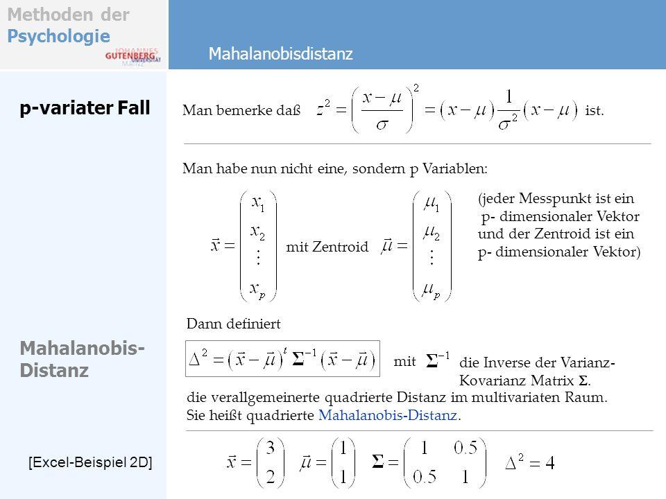 Methoden der Psychologie p-variater Fall Man bemerke daß Mahalanobisdistanz Man habe nun nicht eine, sondern p Variablen: (jeder Messpunkt ist ein p-