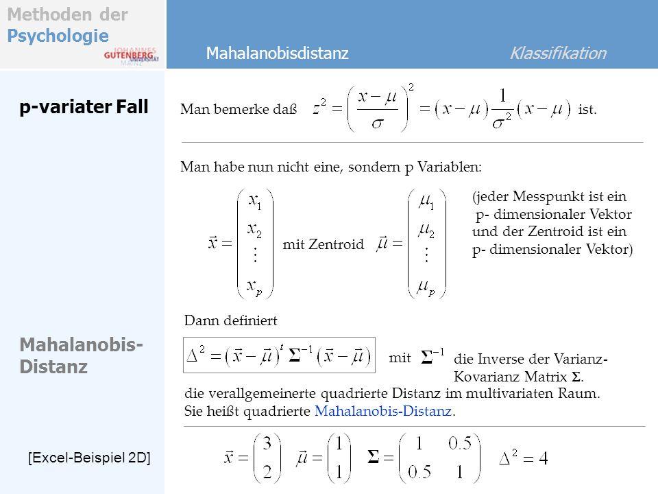 Methoden der Psychologie p-variater Fall Man bemerke daß Mahalanobisdistanz Klassifikation Man habe nun nicht eine, sondern p Variablen: (jeder Messpu