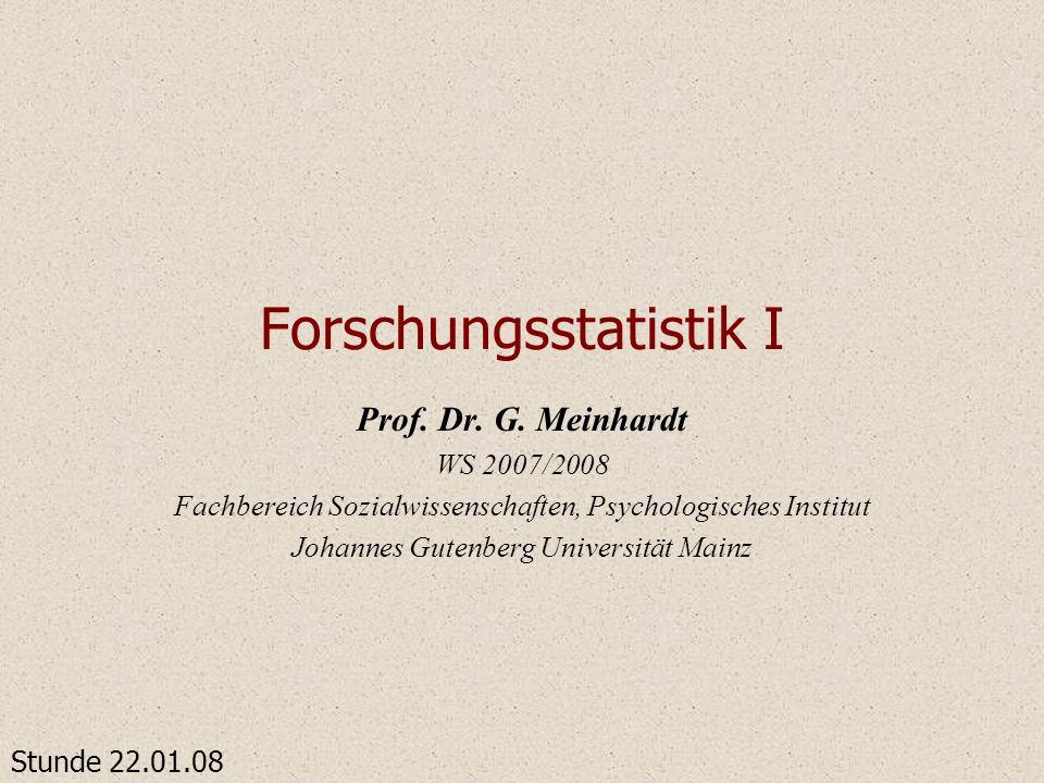 Forschungsstatistik I Prof. Dr. G. Meinhardt WS 2007/2008 Fachbereich Sozialwissenschaften, Psychologisches Institut Johannes Gutenberg Universität Ma