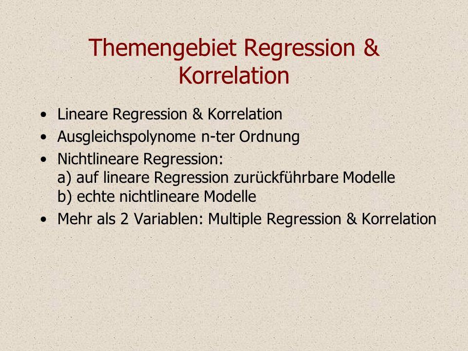 Themengebiet Regression & Korrelation Lineare Regression & Korrelation Ausgleichspolynome n-ter Ordnung Nichtlineare Regression: a) auf lineare Regression zurückführbare Modelle b) echte nichtlineare Modelle Mehr als 2 Variablen: Multiple Regression & Korrelation