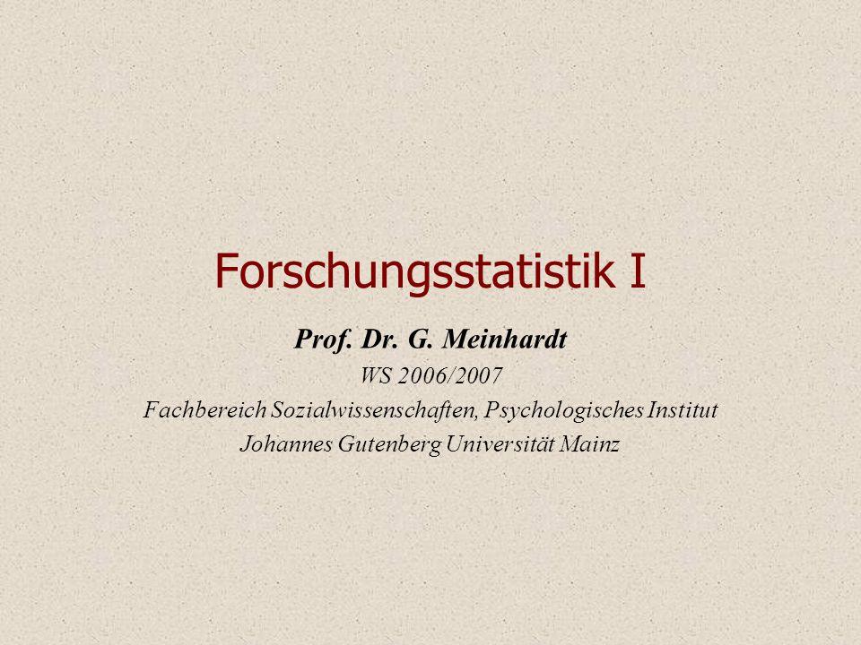 Forschungsstatistik I Prof. Dr. G. Meinhardt WS 2006/2007 Fachbereich Sozialwissenschaften, Psychologisches Institut Johannes Gutenberg Universität Ma