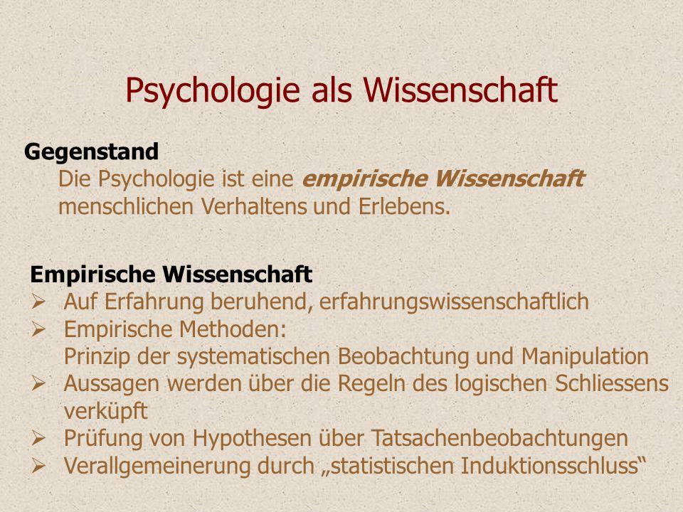 Gegenstand Die Psychologie ist eine empirische Wissenschaft menschlichen Verhaltens und Erlebens. Psychologie als Wissenschaft Empirische Wissenschaft
