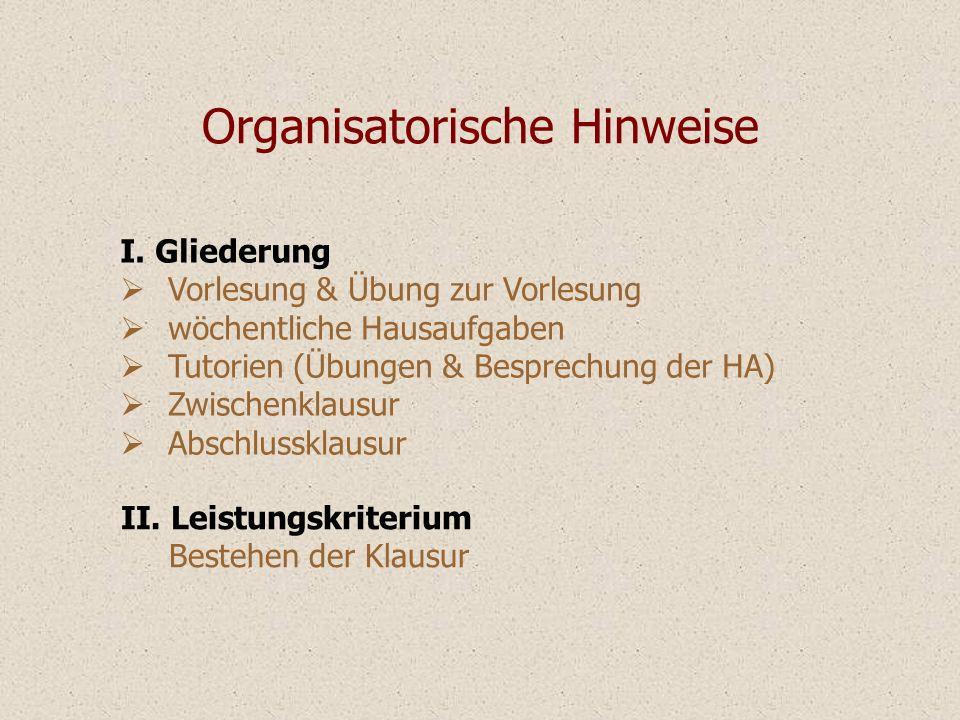 I. Gliederung Vorlesung & Übung zur Vorlesung wöchentliche Hausaufgaben Tutorien (Übungen & Besprechung der HA) Zwischenklausur Abschlussklausur II. L