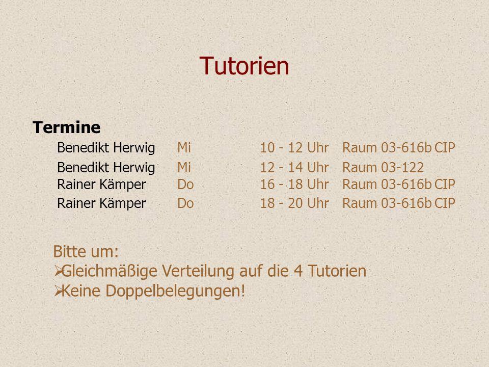 Tutorien Termine Benedikt HerwigMi10 - 12 UhrRaum 03-616b CIP Benedikt HerwigMi12 - 14 UhrRaum 03-122 Rainer KämperDo16 - 18 UhrRaum 03-616b CIP Raine