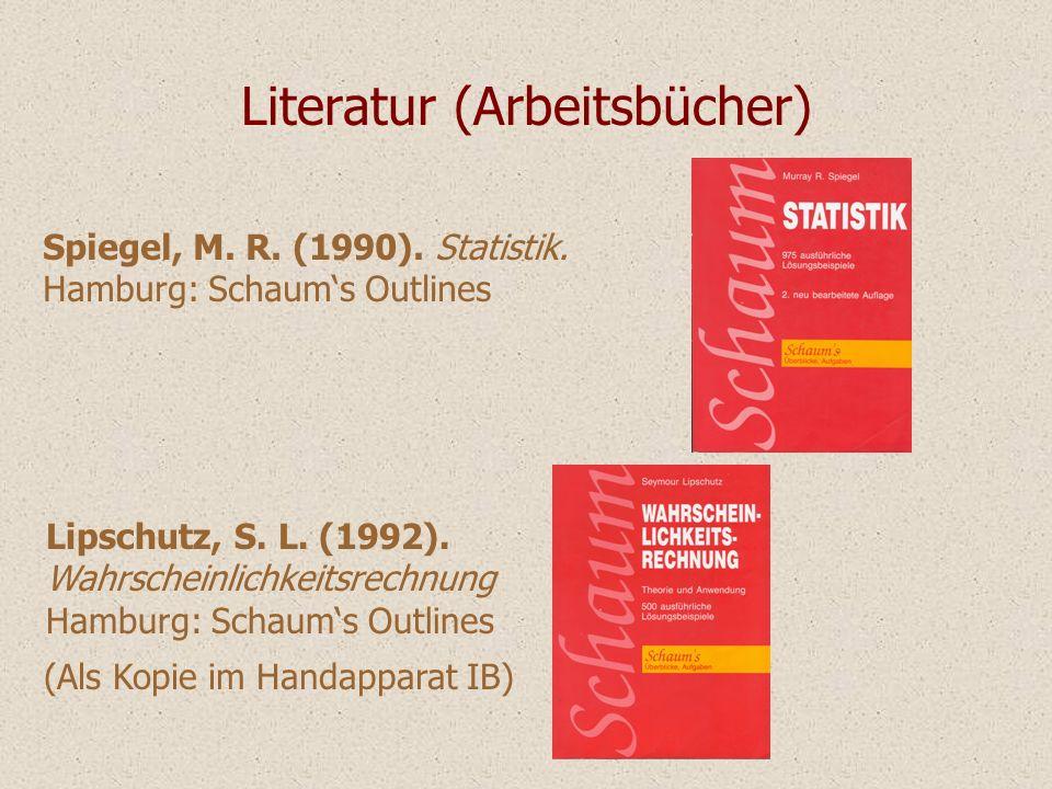 Literatur (Arbeitsbücher) Spiegel, M. R. (1990). Statistik. Hamburg: Schaums Outlines Lipschutz, S. L. (1992). Wahrscheinlichkeitsrechnung Hamburg: Sc