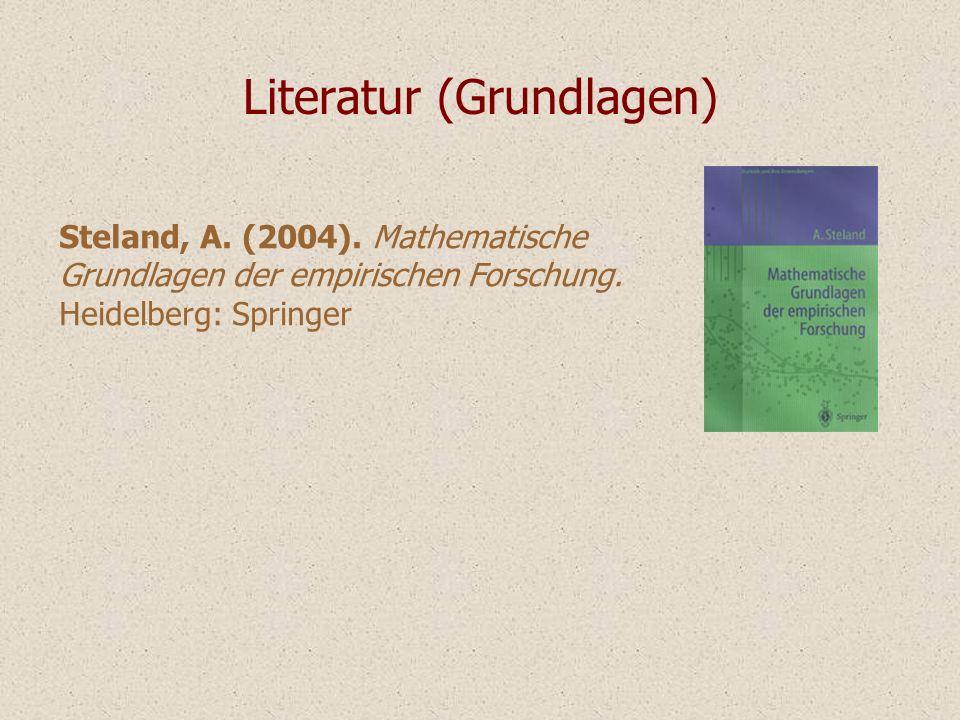 Literatur (Grundlagen) Steland, A. (2004). Mathematische Grundlagen der empirischen Forschung. Heidelberg: Springer