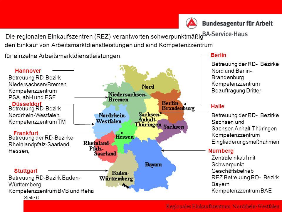 Regionales Einkaufszentrum Nordrhein-Westfalen Seite 6 Die regionalen Einkaufszentren (REZ) verantworten schwerpunktmäßig den Einkauf von Arbeitsmarktdienstleistungen und sind Kompetenzzentrum für einzelne Arbeitsmarktdienstleistungen.
