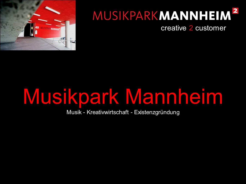 Musikpark Mannheim Musik - Kreativwirtschaft - Existenzgründung creative 2 customer