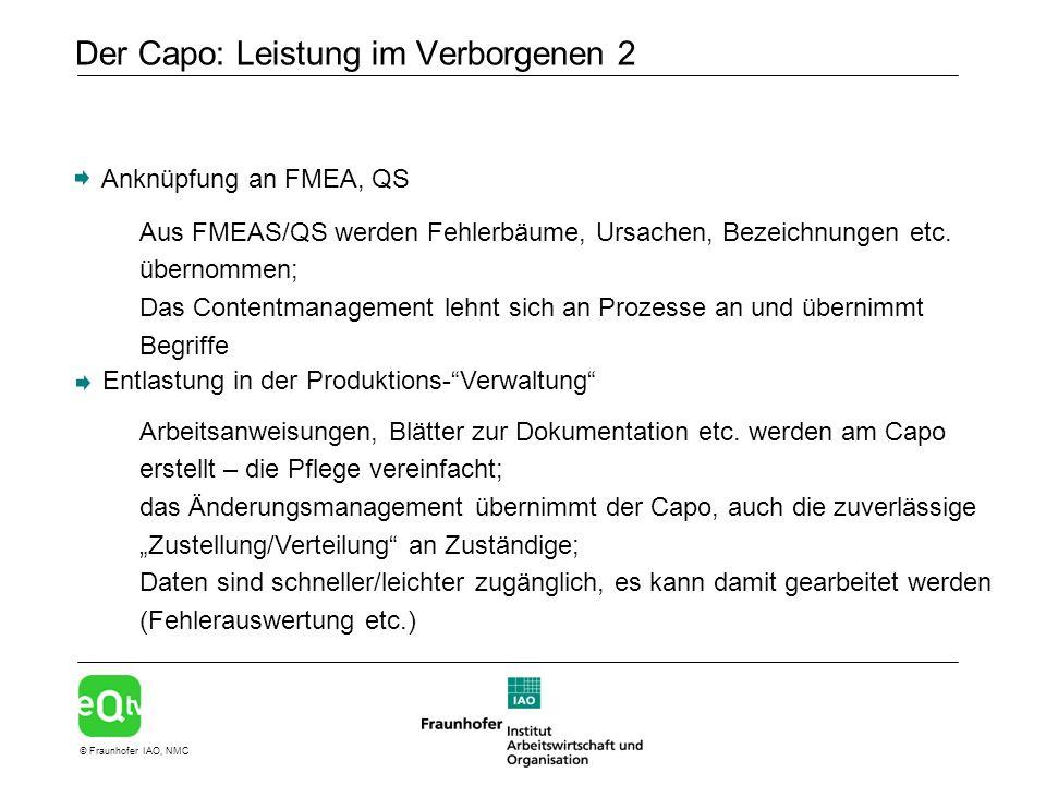 © Fraunhofer IAO, NMC Der Capo: Leistung im Verborgenen 2 Anknüpfung an FMEA, QS Entlastung in der Produktions-Verwaltung Aus FMEAS/QS werden Fehlerbäume, Ursachen, Bezeichnungen etc.