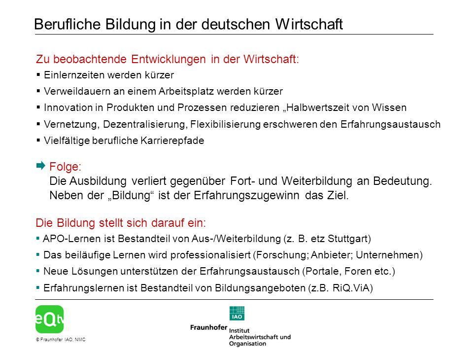 © Fraunhofer IAO, NMC Berufliche Bildung in der deutschen Wirtschaft Folge: Die Ausbildung verliert gegenüber Fort- und Weiterbildung an Bedeutung.