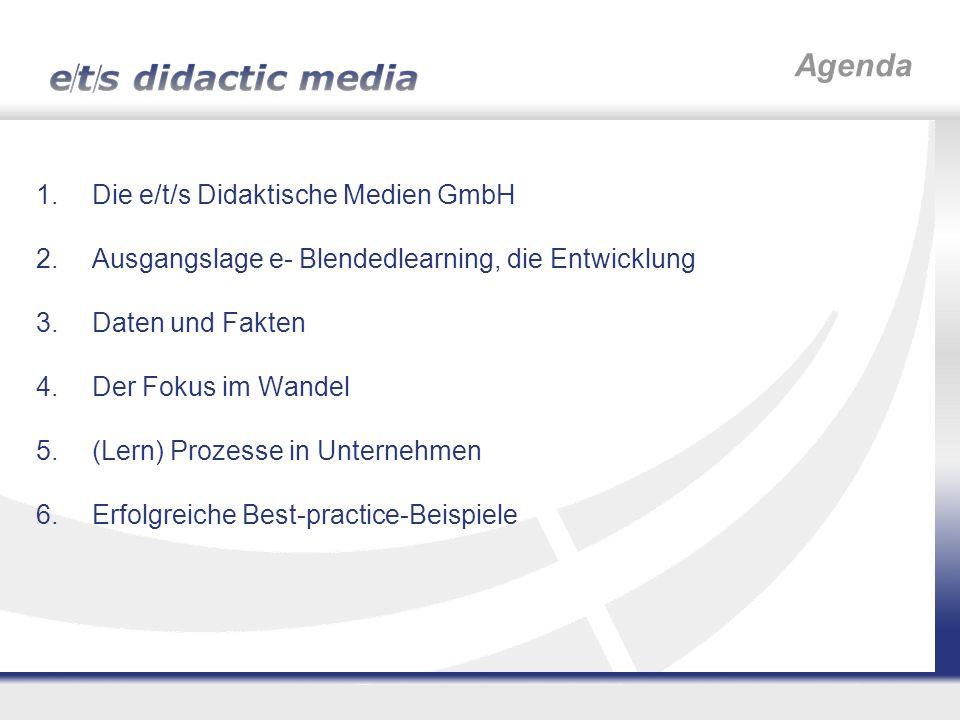 1.Die e/t/s Didaktische Medien GmbH 2.Ausgangslage e- Blendedlearning, die Entwicklung 3.Daten und Fakten 4.Der Fokus im Wandel 5.(Lern) Prozesse in U