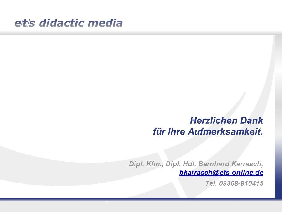 Herzlichen Dank für Ihre Aufmerksamkeit. Dipl. Kfm., Dipl. Hdl. Bernhard Karrasch, bkarrasch@ets-online.de Tel. 08368-910415 bkarrasch@ets-online.de