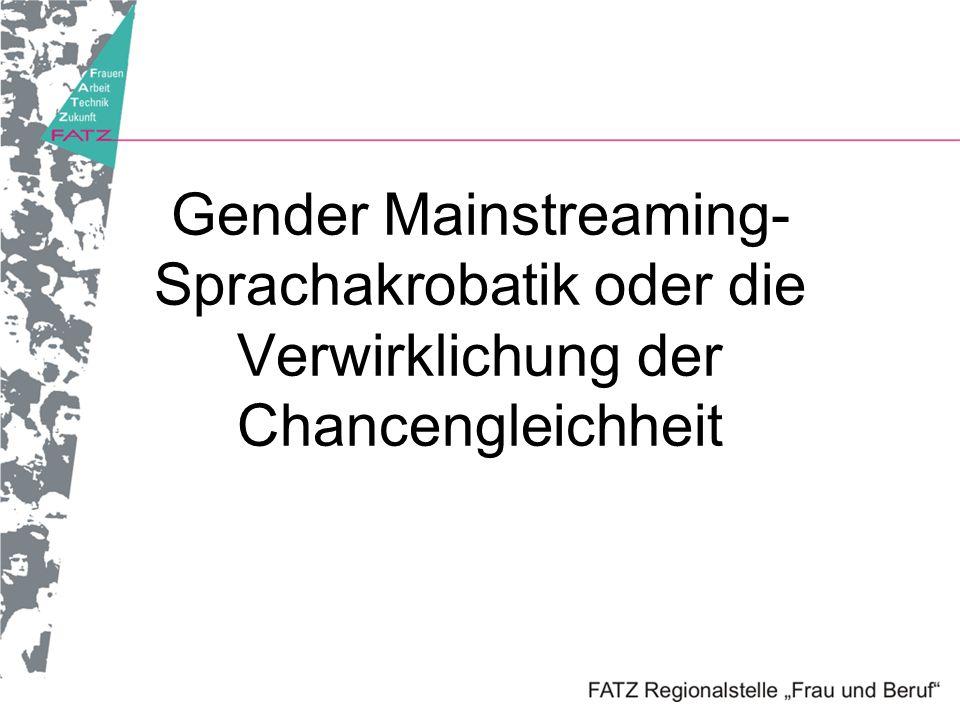 Was heißt eigentlich Gender Mainstreaming.gender: das soziale Geschlecht, d.h.