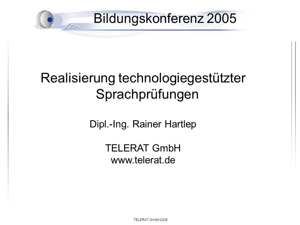 TELERAT GmbH 2005 Bildungskonferenz 2005 Realisierung technologiegestützter Sprachprüfungen Dipl.-Ing. Rainer Hartlep TELERAT GmbH www.telerat.de