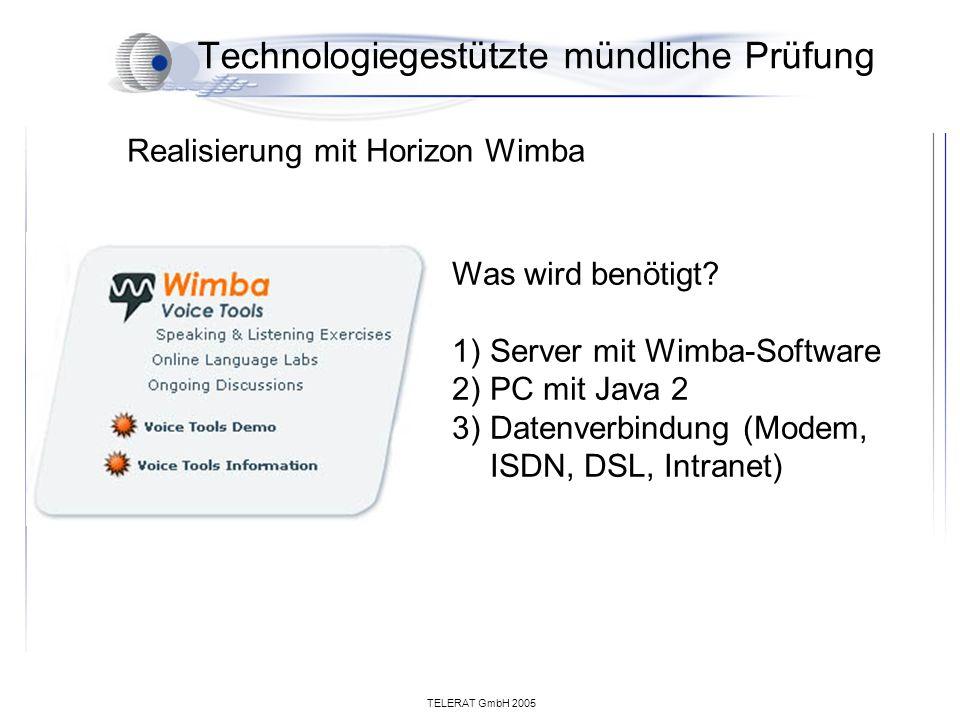 TELERAT GmbH 2005 Technologiegestützte mündliche Prüfung Was wird benötigt? 1)Server mit Wimba-Software 2)PC mit Java 2 3)Datenverbindung (Modem, ISDN