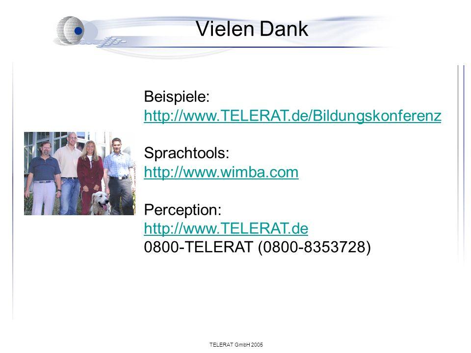 TELERAT GmbH 2005 Vielen Dank Beispiele: http://www.TELERAT.de/Bildungskonferenz Sprachtools: http://www.wimba.com Perception: http://www.TELERAT.de 0800-TELERAT (0800-8353728)