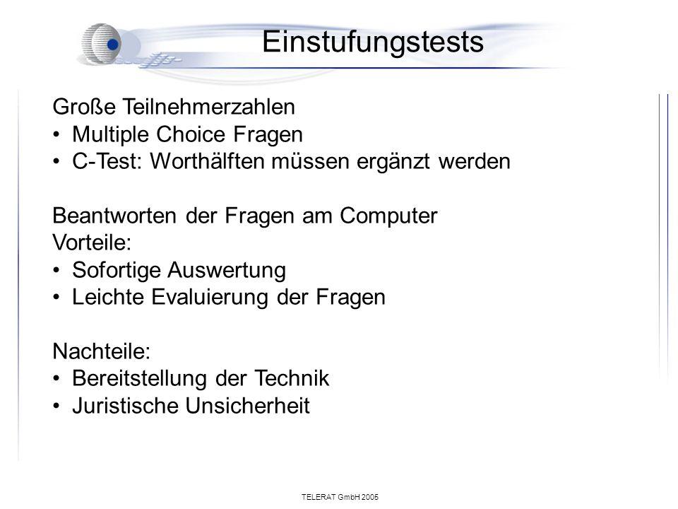 TELERAT GmbH 2005 Einstufungstests Große Teilnehmerzahlen Multiple Choice Fragen C-Test: Worthälften müssen ergänzt werden Beantworten der Fragen am C