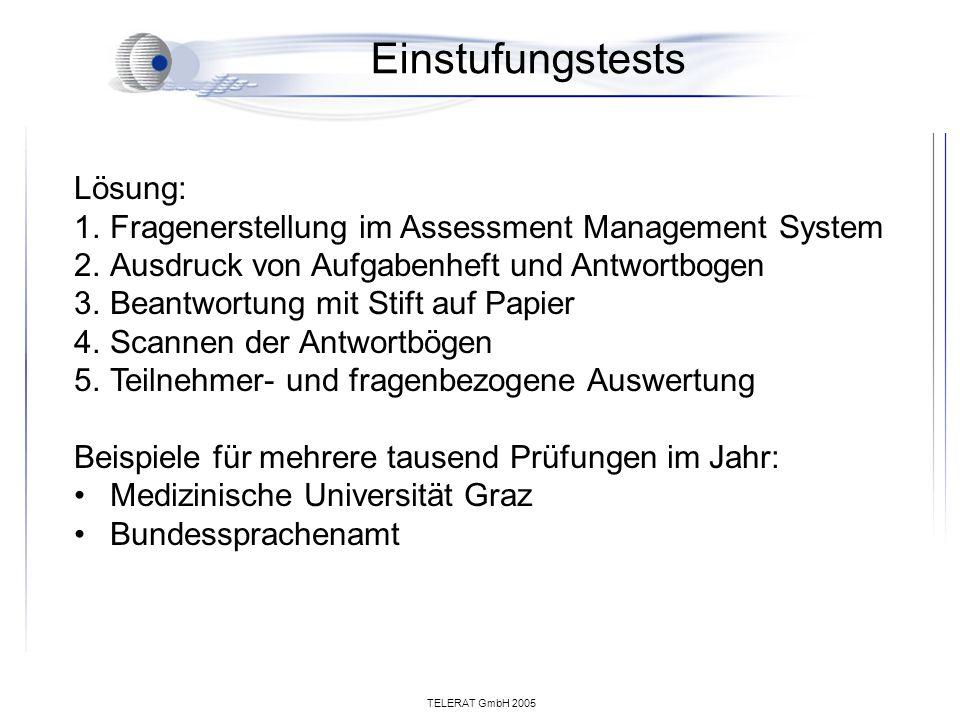 TELERAT GmbH 2005 Einstufungstests Lösung: 1.Fragenerstellung im Assessment Management System 2.Ausdruck von Aufgabenheft und Antwortbogen 3.Beantwort