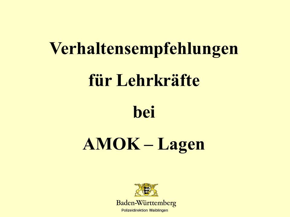 Polizeidirektion Waiblingen Verhaltensempfehlungen für Lehrkräfte bei AMOK – Lagen