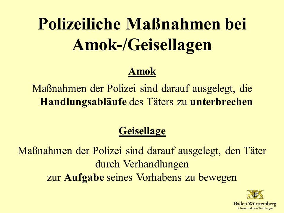 Polizeidirektion Waiblingen Polizeiliche Maßnahmen bei Amok-/Geisellagen Amok Maßnahmen der Polizei sind darauf ausgelegt, die Handlungsabläufe des Tä