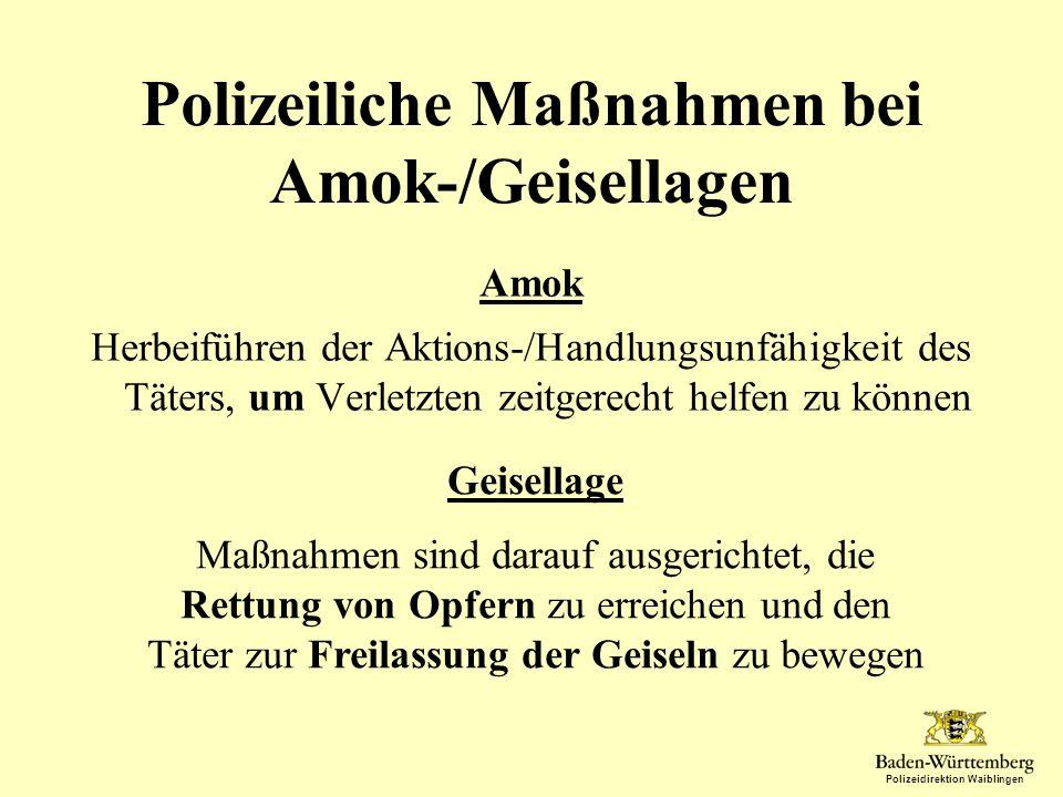 Polizeidirektion Waiblingen Polizeiliche Maßnahmen bei Amok-/Geisellagen Amok Herbeiführen der Aktions-/Handlungsunfähigkeit des Täters, um Verletzten
