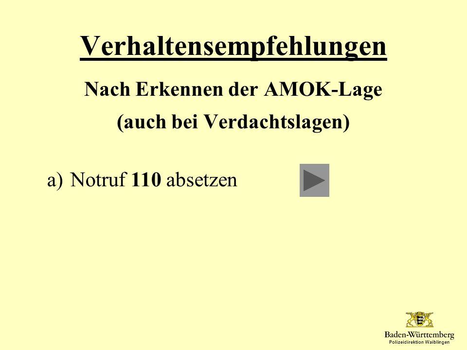 Polizeidirektion Waiblingen Verhaltensempfehlungen Nach Erkennen der AMOK-Lage (auch bei Verdachtslagen) a)Notruf 110 absetzen