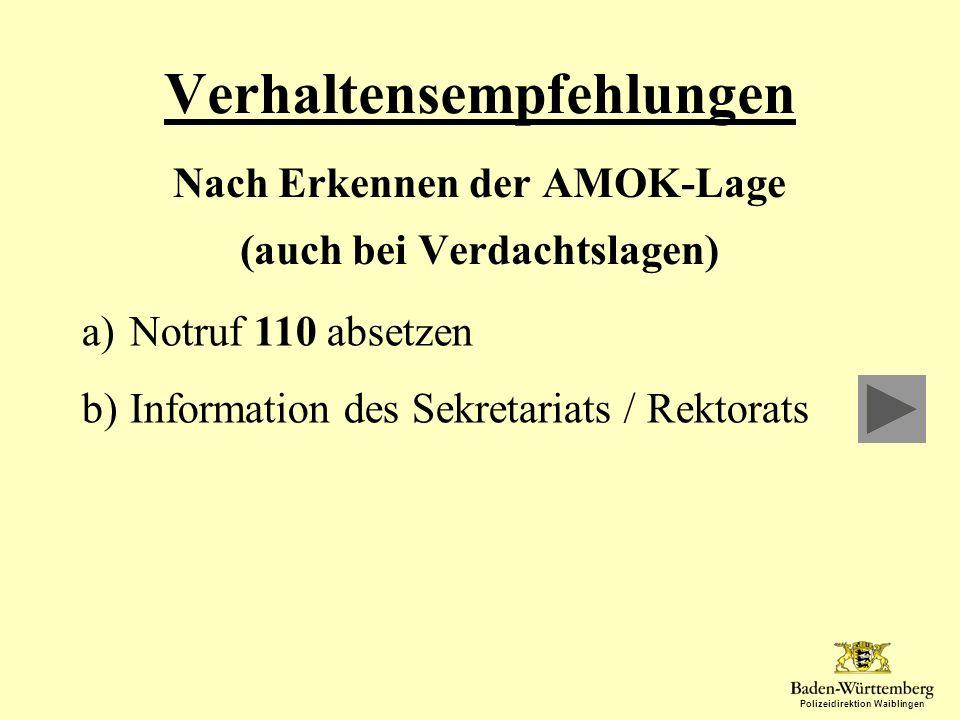 Polizeidirektion Waiblingen Verhaltensempfehlungen Nach Erkennen der AMOK-Lage (auch bei Verdachtslagen) a)Notruf 110 absetzen b)Information des Sekre
