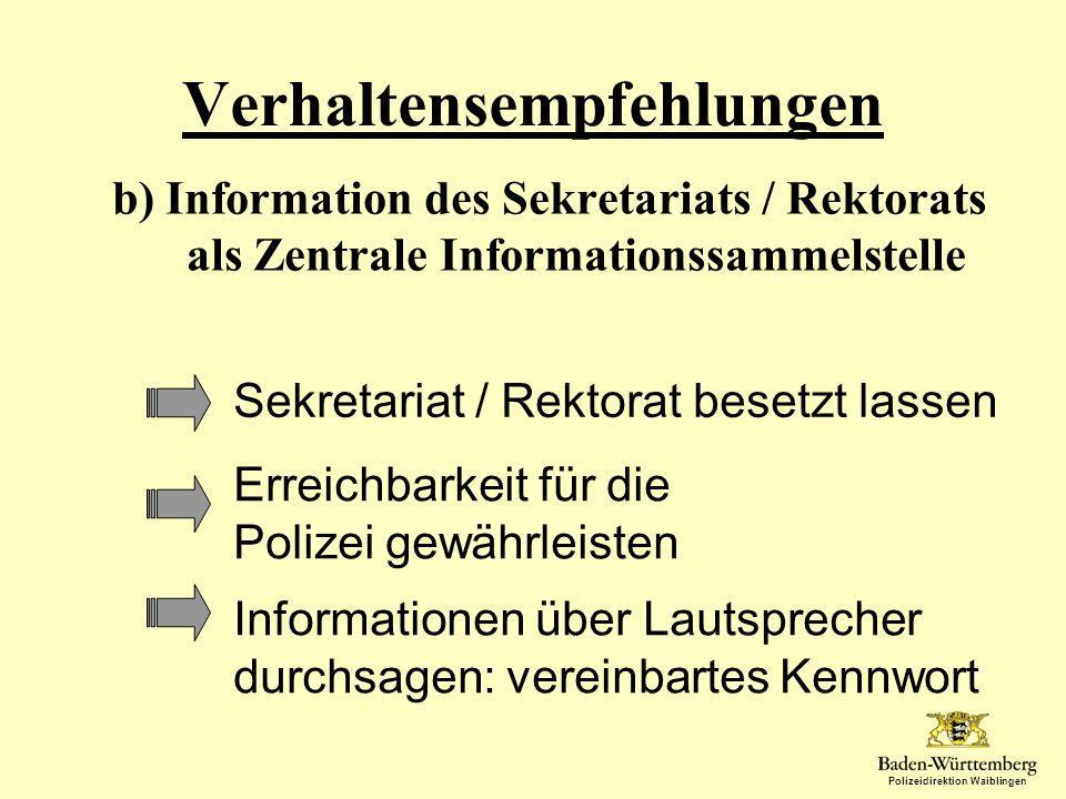 Polizeidirektion Waiblingen Verhaltensempfehlungen b)Information des Sekretariats / Rektorats als Zentrale Informationssammelstelle Sekretariat / Rekt