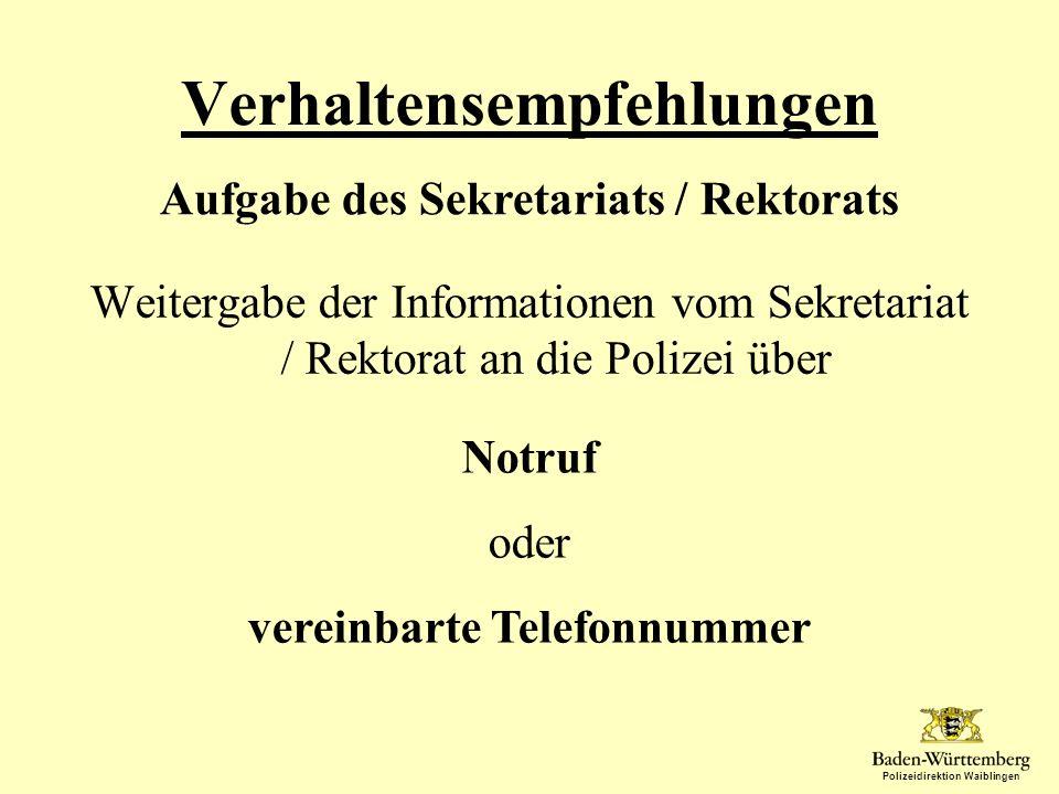Polizeidirektion Waiblingen Verhaltensempfehlungen Weitergabe der Informationen vom Sekretariat / Rektorat an die Polizei über Notruf oder vereinbarte