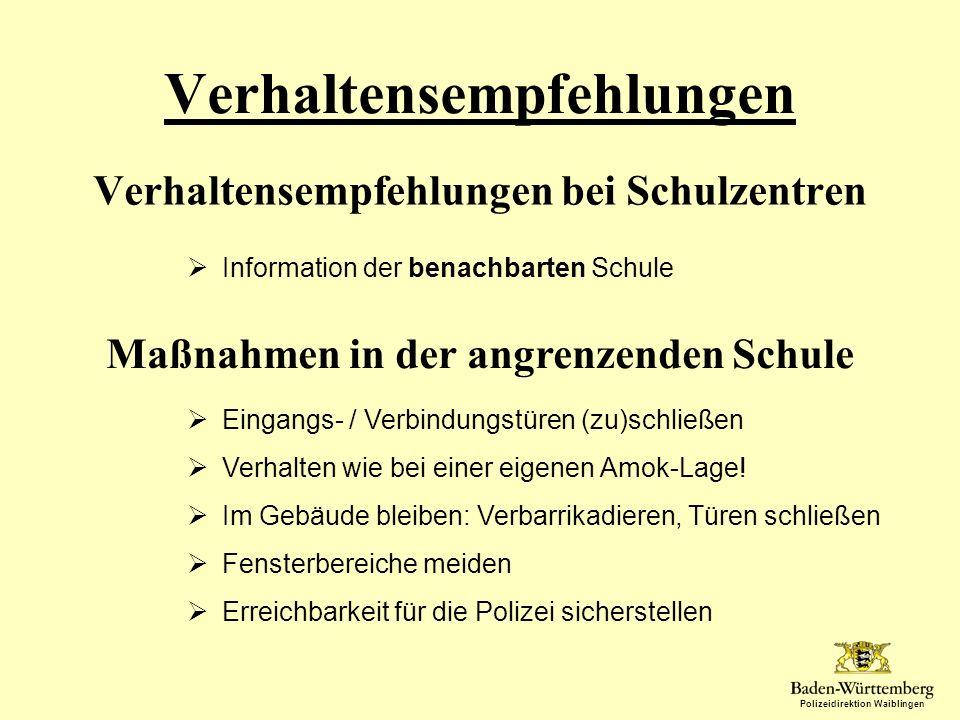 Polizeidirektion Waiblingen Verhaltensempfehlungen Verhaltensempfehlungen bei Schulzentren Information der benachbarten Schule Maßnahmen in der angren