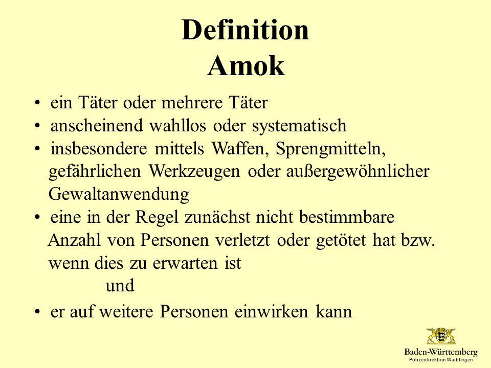 Polizeidirektion Waiblingen Definition Amok ein Täter oder mehrere Täter anscheinend wahllos oder systematisch insbesondere mittels Waffen, Sprengmitt