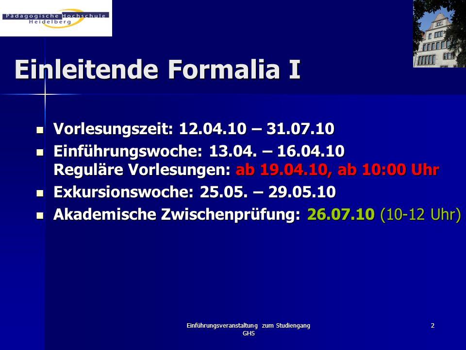 Einführungsveranstaltung zum Studiengang GHS 2 Einleitende Formalia I Vorlesungszeit: 12.04.10 – 31.07.10 Vorlesungszeit: 12.04.10 – 31.07.10 Einführu