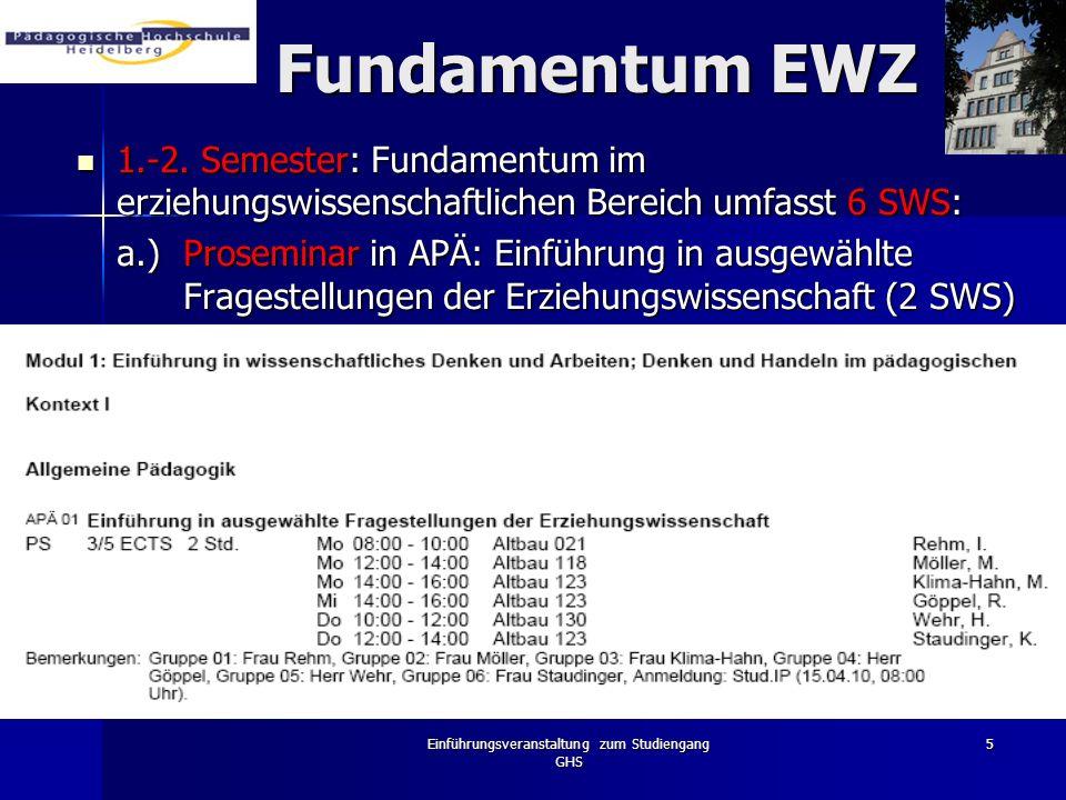 Einführungsveranstaltung zum Studiengang GHS 5 Fundamentum EWZ 1.-2. Semester: Fundamentum im erziehungswissenschaftlichen Bereich umfasst 6 SWS: 1.-2