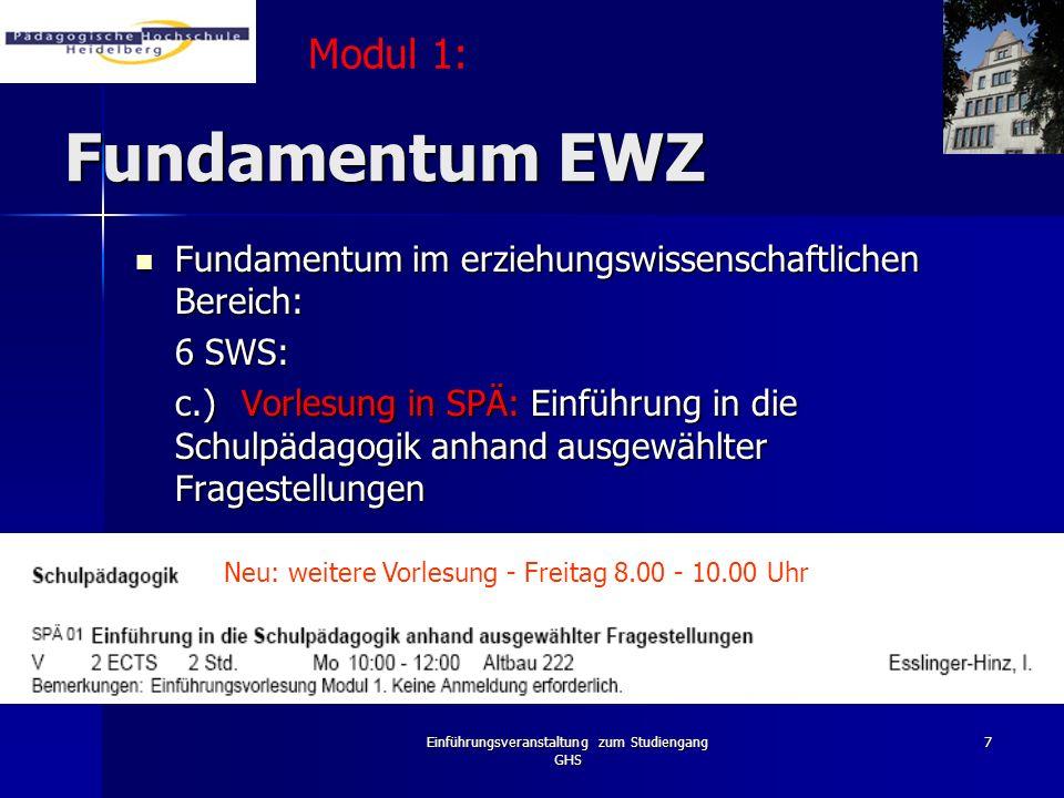 Einführungsveranstaltung zum Studiengang GHS 7 Fundamentum EWZ Fundamentum im erziehungswissenschaftlichen Bereich: Fundamentum im erziehungswissensch